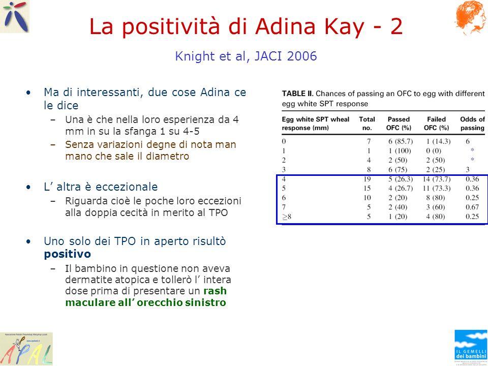 La positività di Adina Kay - 2 Knight et al, JACI 2006 Ma di interessanti, due cose Adina ce le dice –Una è che nella loro esperienza da 4 mm in su la