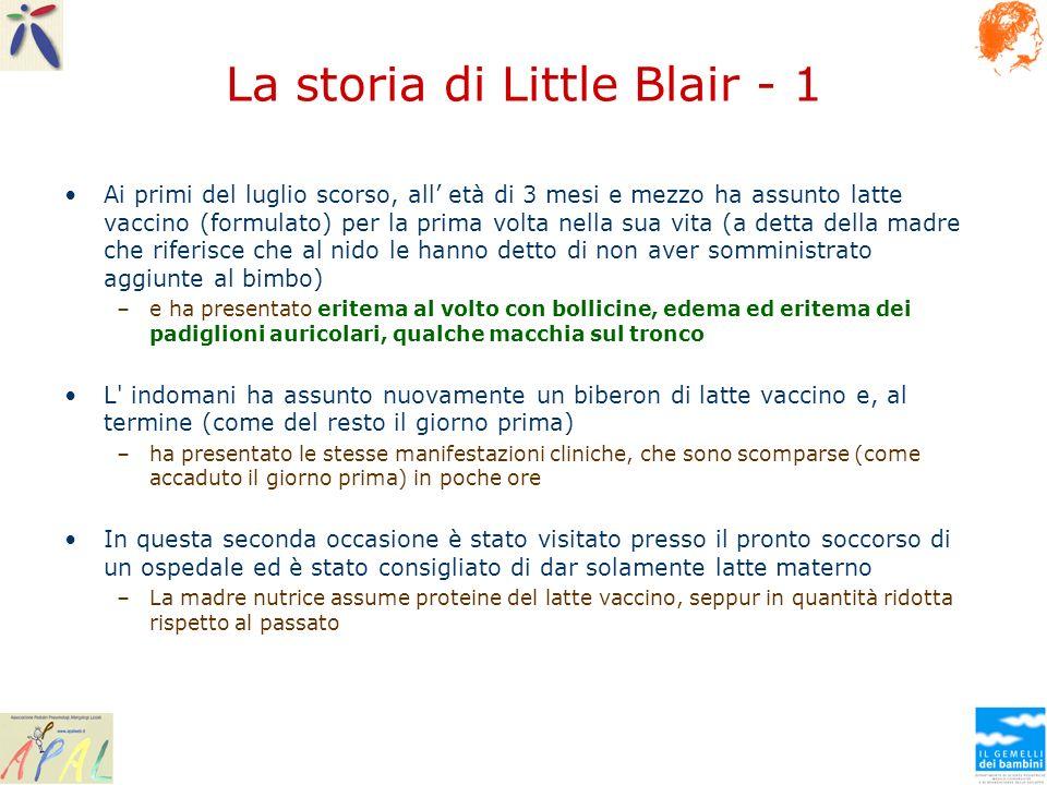 La storia di Little Blair - 1 Ai primi del luglio scorso, all età di 3 mesi e mezzo ha assunto latte vaccino (formulato) per la prima volta nella sua