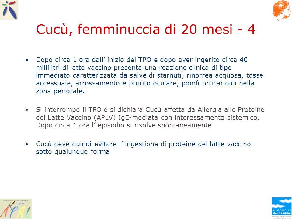 Cucù, femminuccia di 20 mesi - 4 Dopo circa 1 ora dall inizio del TPO e dopo aver ingerito circa 40 millilitri di latte vaccino presenta una reazione