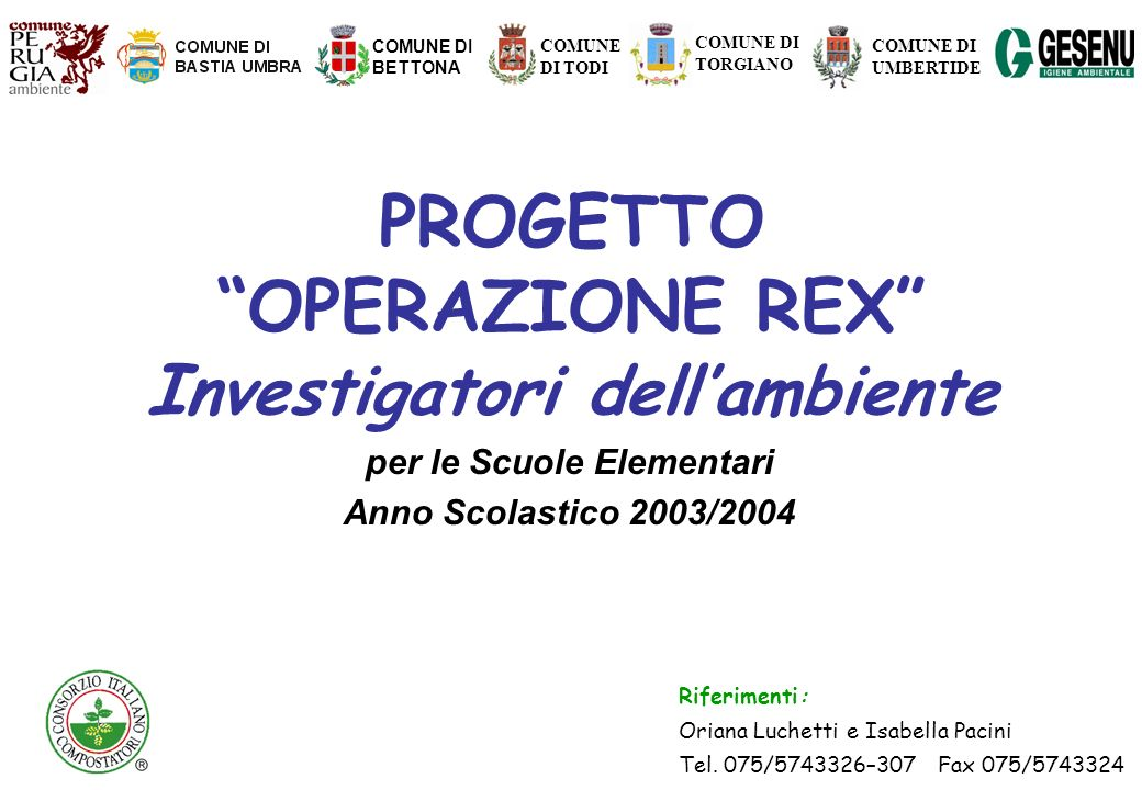 PROGETTO OPERAZIONE REX I nvestigatori dellambiente per le Scuole Elementari Anno Scolastico 2003/2004 Riferimenti: Oriana Luchetti e Isabella Pacini