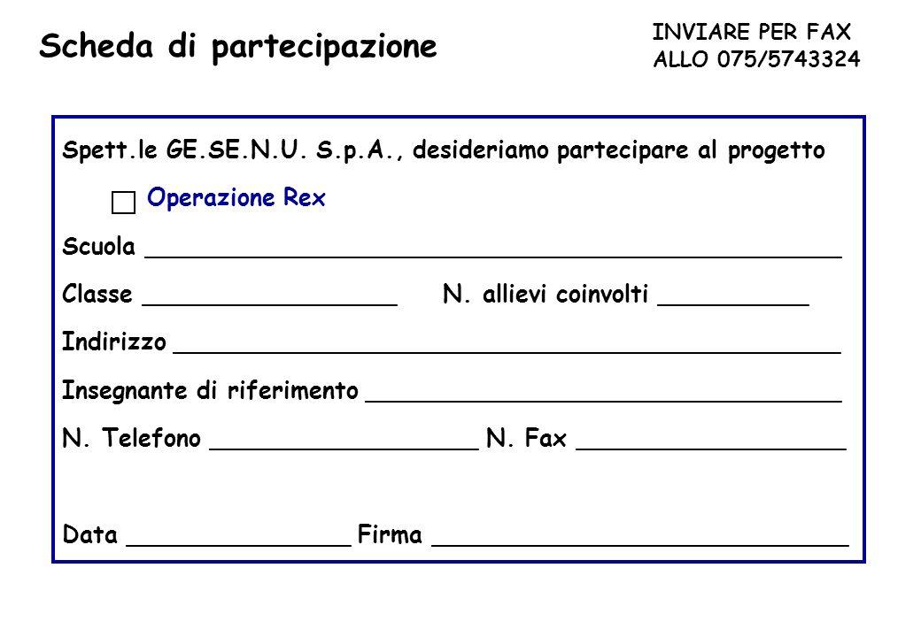 Spett.le GE.SE.N.U. S.p.A., desideriamo partecipare al progetto Operazione Rex Scuola _______________________________________________ Classe _________