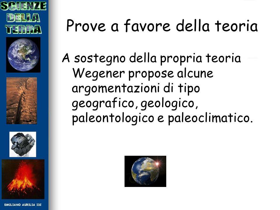 Prove a favore della teoria A sostegno della propria teoria Wegener propose alcune argomentazioni di tipo geografico, geologico, paleontologico e pale