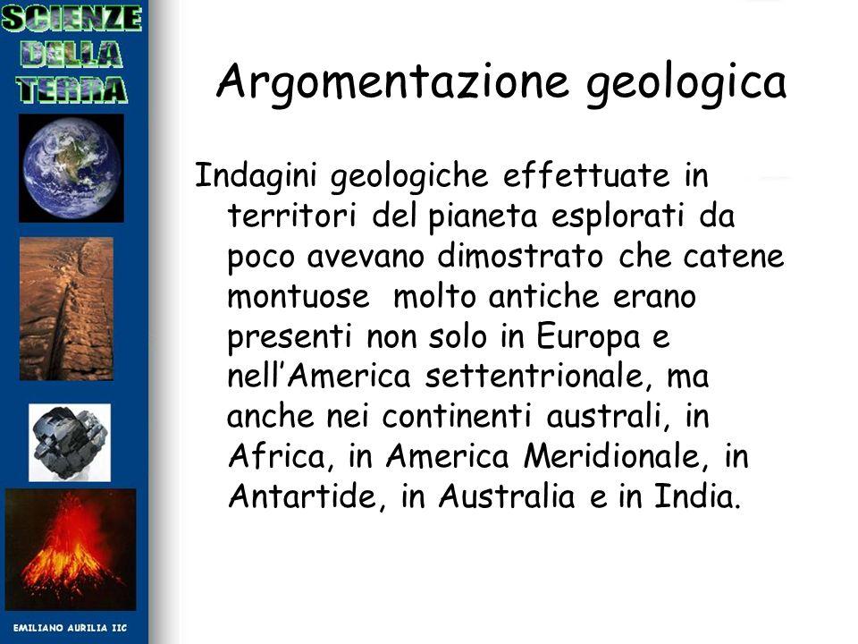 Argomentazione geologica Indagini geologiche effettuate in territori del pianeta esplorati da poco avevano dimostrato che catene montuose molto antich