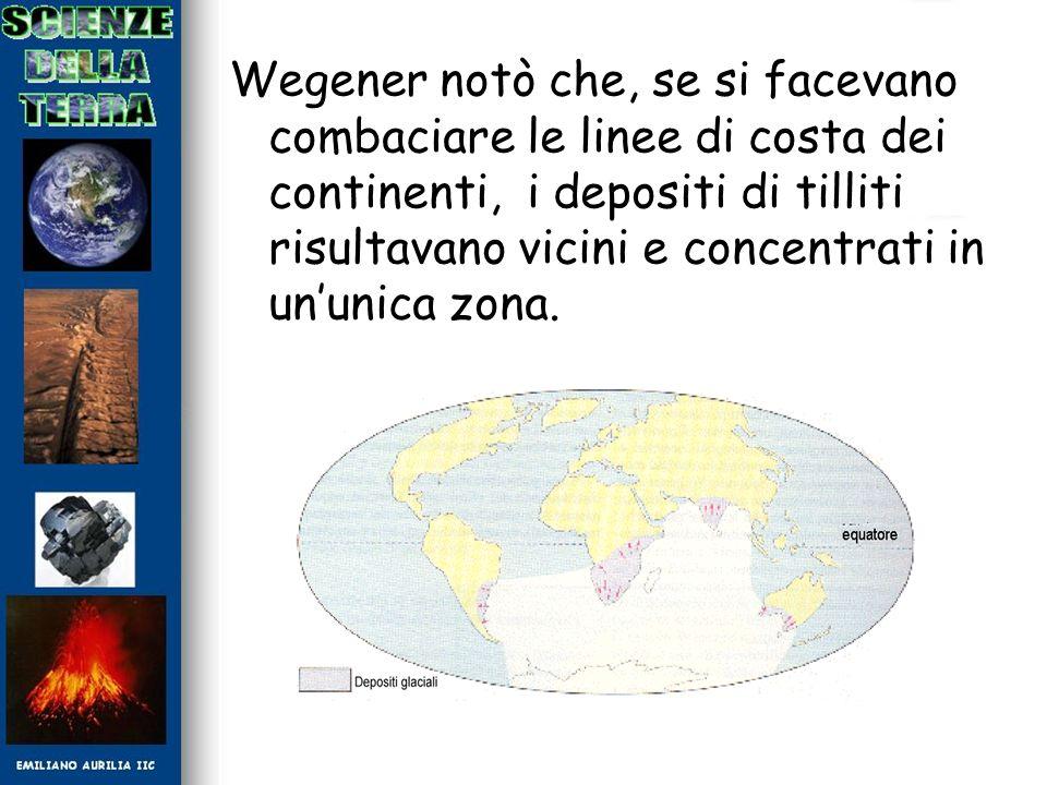 Wegener notò che, se si facevano combaciare le linee di costa dei continenti, i depositi di tilliti risultavano vicini e concentrati in ununica zona.