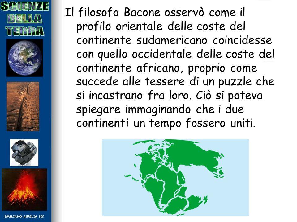 Il filosofo Bacone osservò come il profilo orientale delle coste del continente sudamericano coincidesse con quello occidentale delle coste del contin