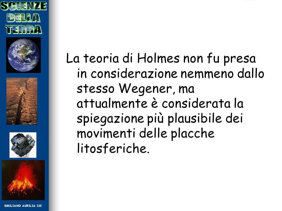 La teoria di Holmes non fu presa in considerazione nemmeno dallo stesso Wegener, ma attualmente è considerata la spiegazione più plausibile dei movime
