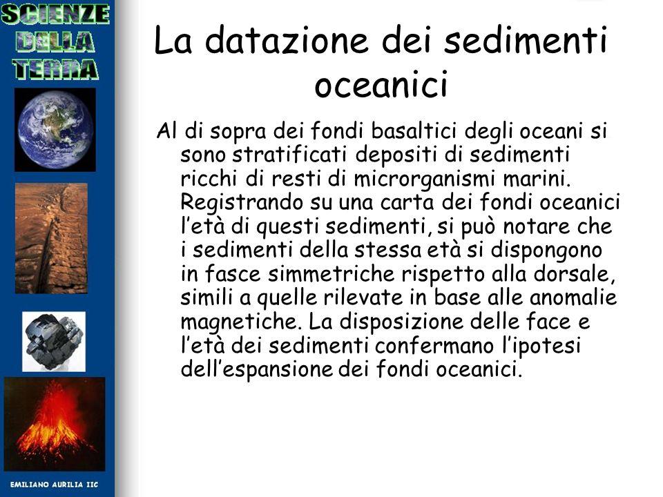 La datazione dei sedimenti oceanici Al di sopra dei fondi basaltici degli oceani si sono stratificati depositi di sedimenti ricchi di resti di microrg