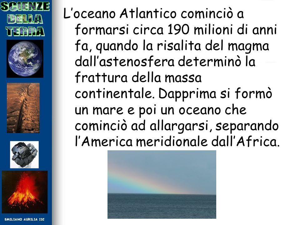 Loceano Atlantico cominciò a formarsi circa 190 milioni di anni fa, quando la risalita del magma dallastenosfera determinò la frattura della massa con