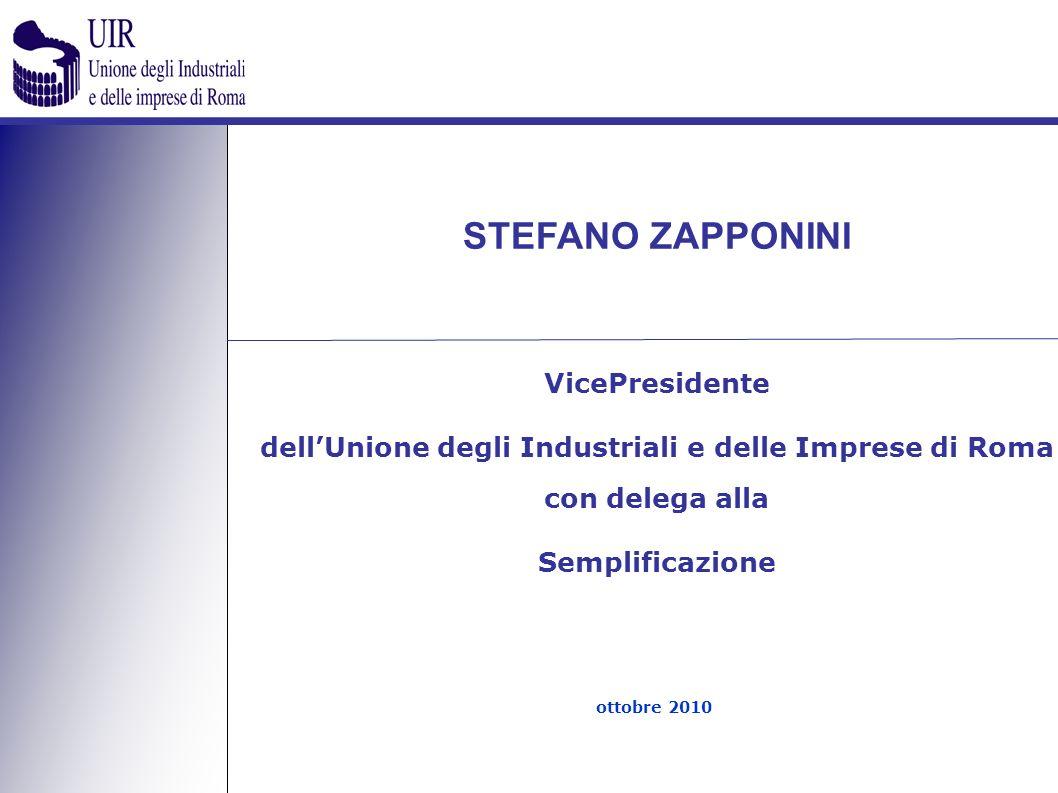 STEFANO ZAPPONINI VicePresidente dellUnione degli Industriali e delle Imprese di Roma con delega alla Semplificazione ottobre 2010