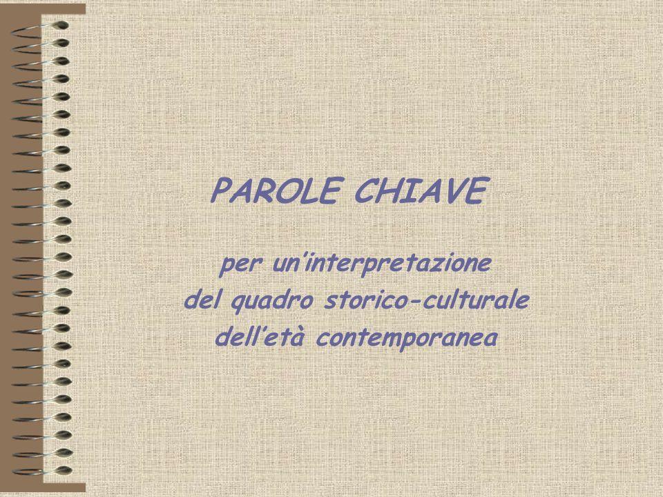 PAROLE CHIAVE per uninterpretazione del quadro storico-culturale delletà contemporanea