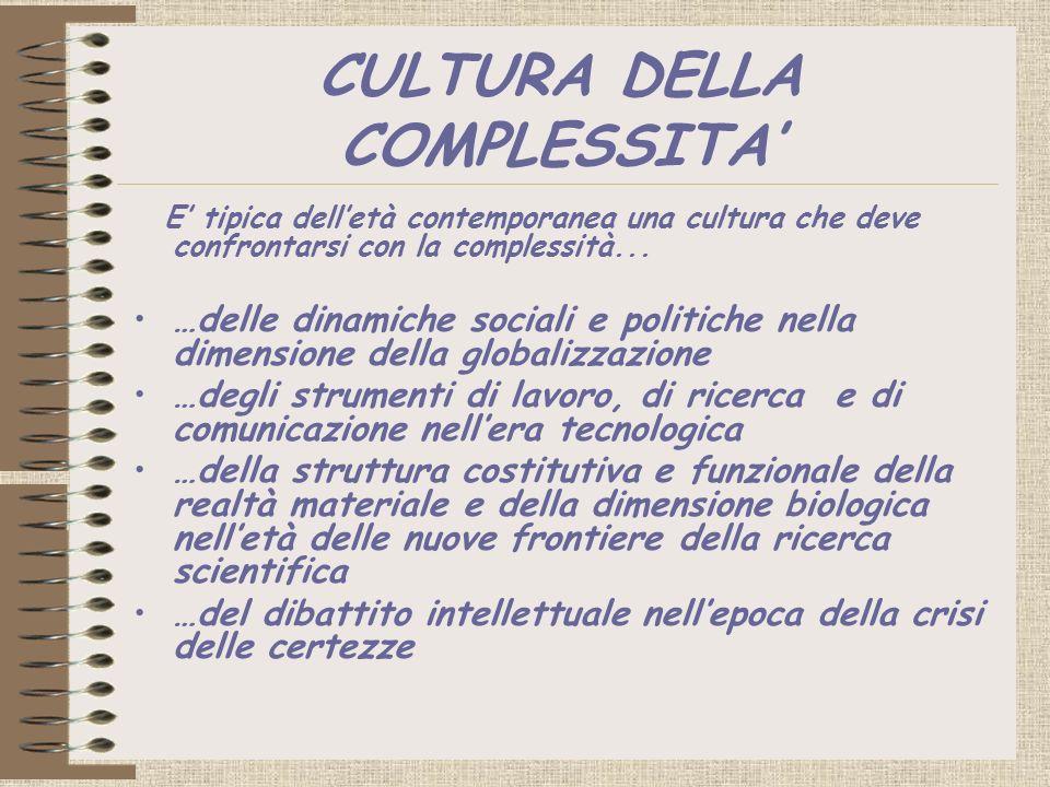 CULTURA DELLA COMPLESSITA E tipica delletà contemporanea una cultura che deve confrontarsi con la complessità... …delle dinamiche sociali e politiche