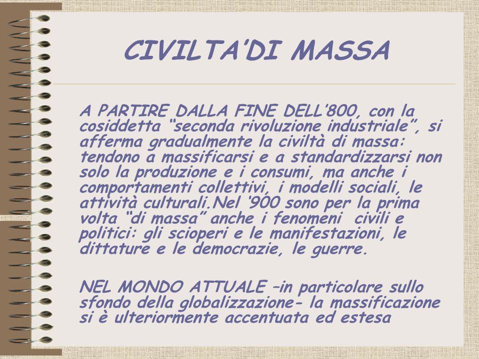 CIVILTADI MASSA A PARTIRE DALLA FINE DELL800, con la cosiddetta seconda rivoluzione industriale, si afferma gradualmente la civiltà di massa: tendono