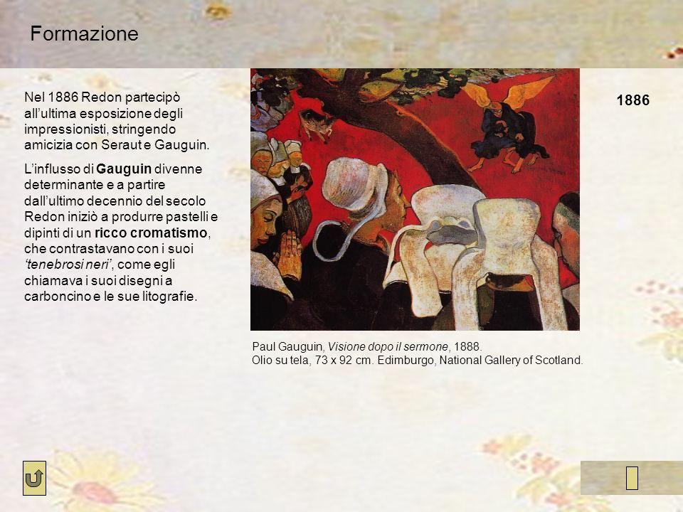1886 Formazione Nel 1886 Redon partecipò allultima esposizione degli impressionisti, stringendo amicizia con Seraut e Gauguin. Linflusso di Gauguin di