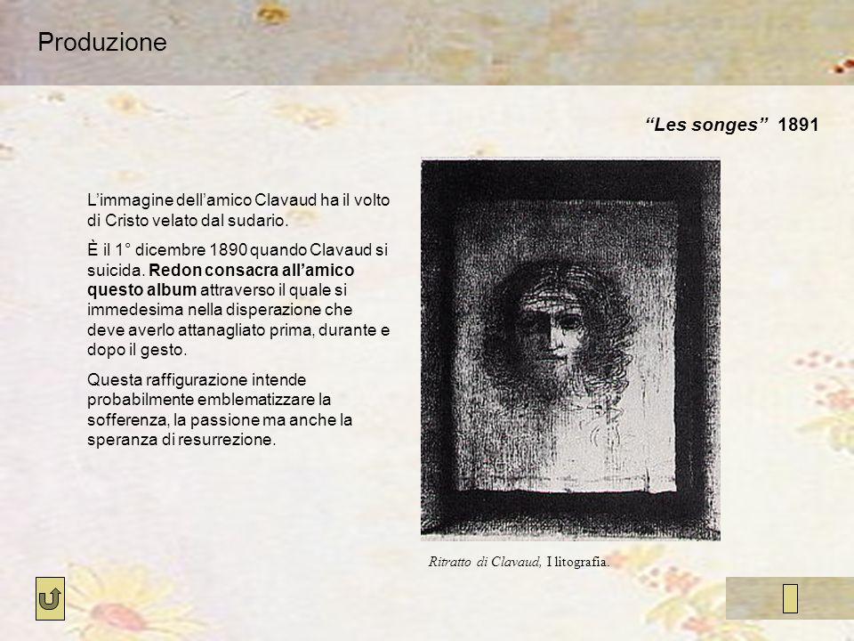 Produzione Les songes 1891 Ritratto di Clavaud, I litografia. Limmagine dellamico Clavaud ha il volto di Cristo velato dal sudario. È il 1° dicembre 1