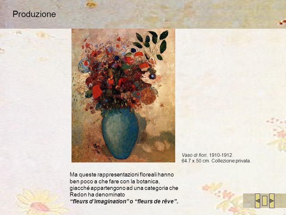 Produzione Ma queste rappresentazioni floreali hanno ben poco a che fare con la botanica, giacché appartengono ad una categoria che Redon ha denominat