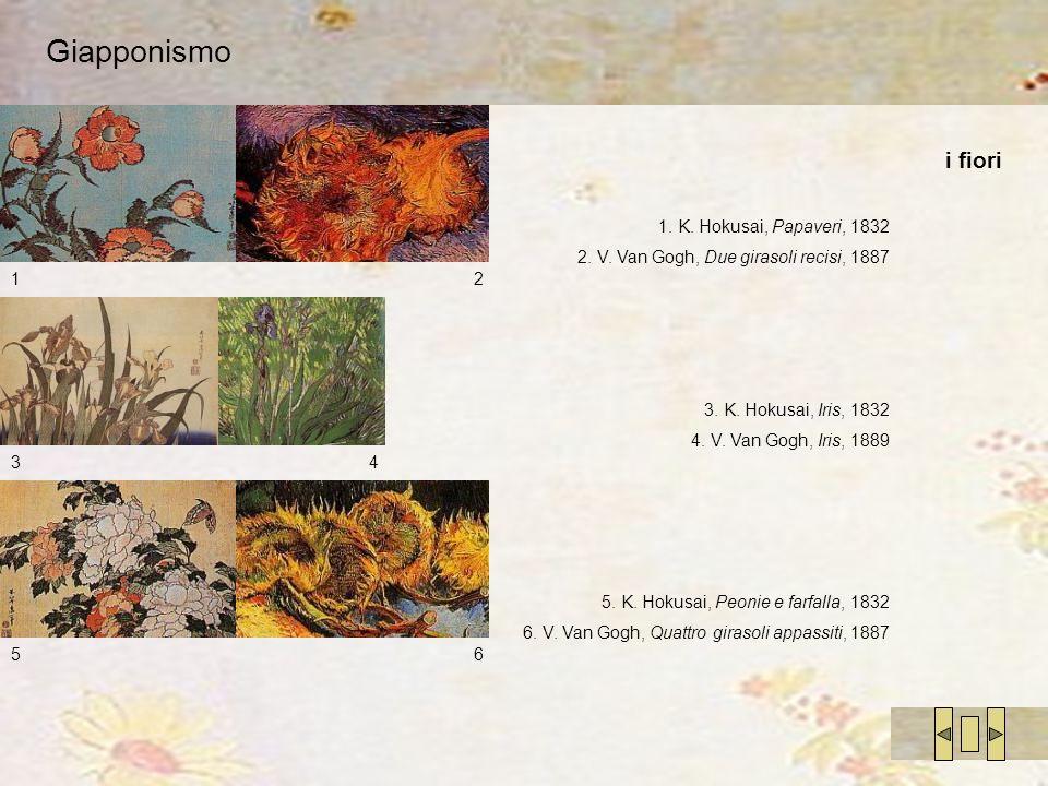 Giapponismo i fiori 12 34 56 1. K. Hokusai, Papaveri, 1832 2. V. Van Gogh, Due girasoli recisi, 1887 3. K. Hokusai, Iris, 1832 4. V. Van Gogh, Iris, 1