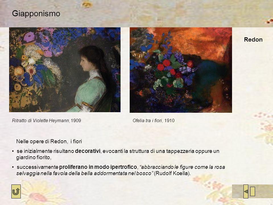 Giapponismo Ofelia tra i fiori, 1910Ritratto di Violette Heymann, 1909 Nelle opere di Redon, i fiori se inizialmente risultano decorativi, evocanti la