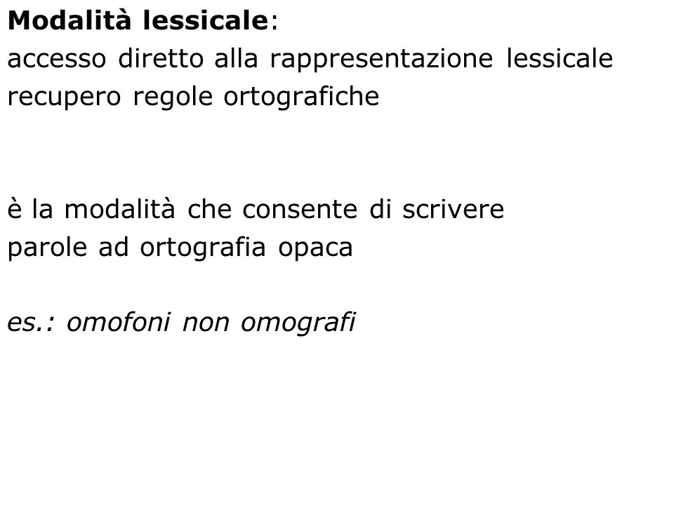 Modalità lessicale: accesso diretto alla rappresentazione lessicale recupero regole ortografiche è la modalità che consente di scrivere parole ad orto