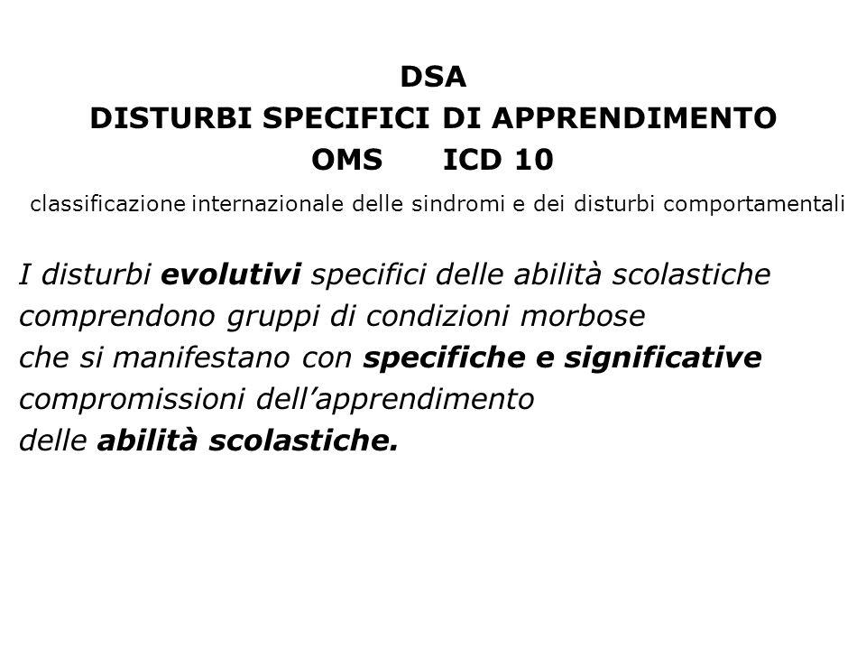 DSA DISTURBI SPECIFICI DI APPRENDIMENTO OMS ICD 10 classificazione internazionale delle sindromi e dei disturbi comportamentali I disturbi evolutivi s