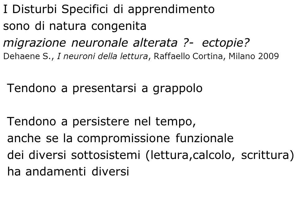 I Disturbi Specifici di apprendimento sono di natura congenita migrazione neuronale alterata ?- ectopie? Dehaene S., I neuroni della lettura, Raffaell