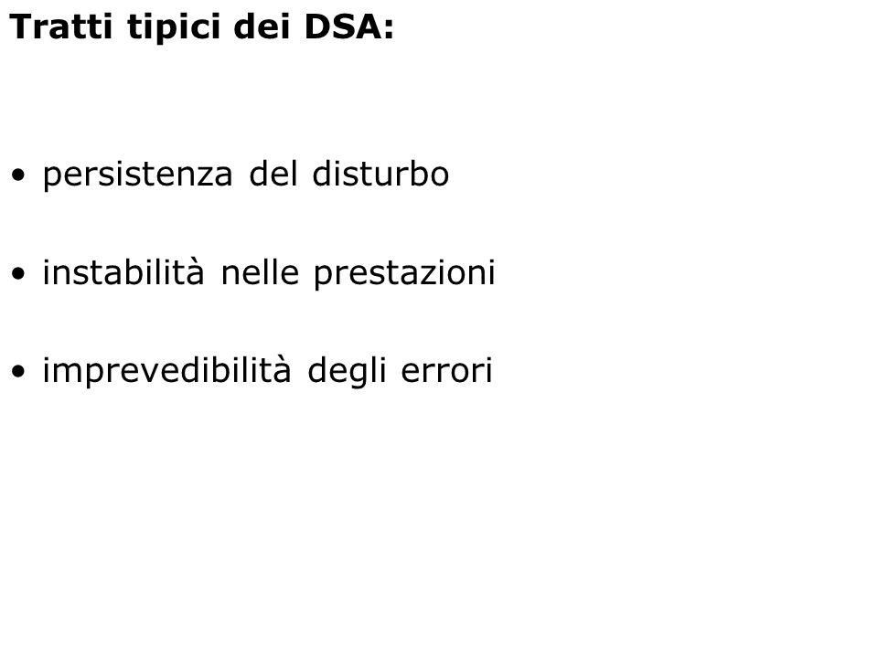 Tratti tipici dei DSA: persistenza del disturbo instabilità nelle prestazioni imprevedibilità degli errori