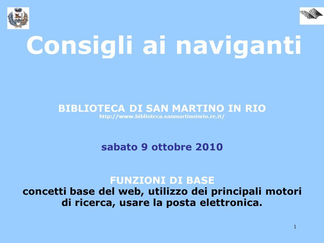 1 Consigli ai naviganti BIBLIOTECA DI SAN MARTINO IN RIO http://www.biblioteca.sanmartinoinrio.re.it/ sabato 9 ottobre 2010 FUNZIONI DI BASE concetti