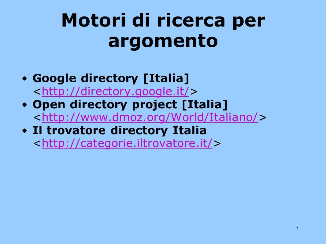 5 Motori di ricerca per argomento Google directory [Italia] http://directory.google.it/ Open directory project [Italia] http://www.dmoz.org/World/Ital