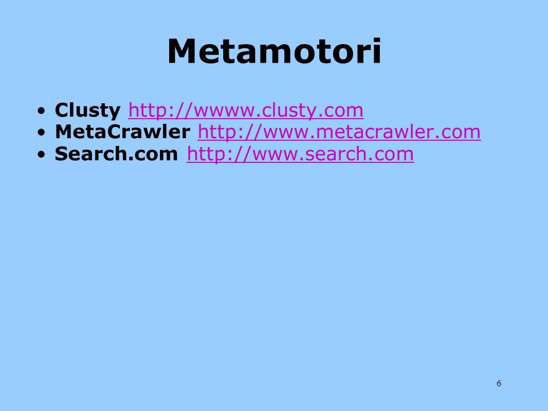 6 Metamotori Clusty http://wwww.clusty.comhttp://wwww.clusty.com MetaCrawler http://www.metacrawler.comhttp://www.metacrawler.com Search.com http://ww