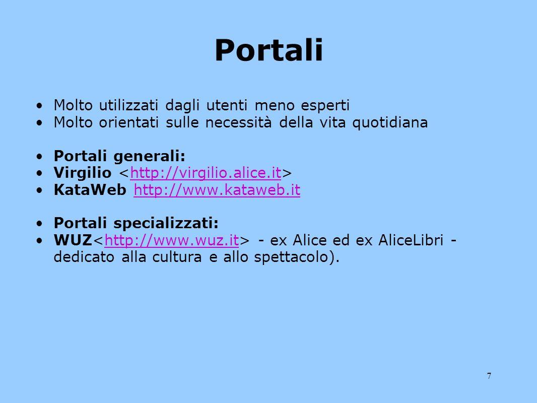 7 Portali Molto utilizzati dagli utenti meno esperti Molto orientati sulle necessità della vita quotidiana Portali generali: Virgilio http://virgilio.