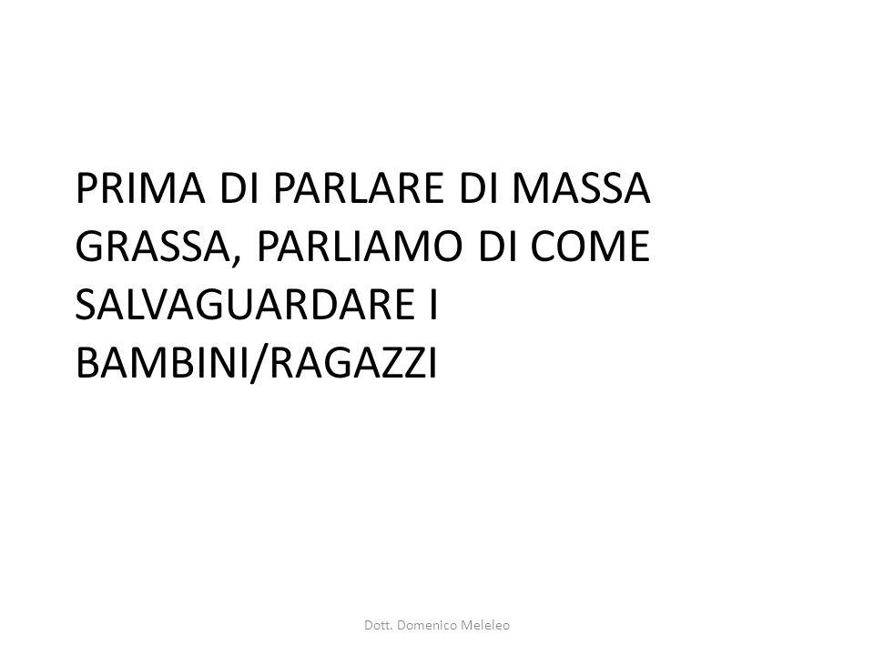 PRIMA DI PARLARE DI MASSA GRASSA, PARLIAMO DI COME SALVAGUARDARE I BAMBINI/RAGAZZI Dott.