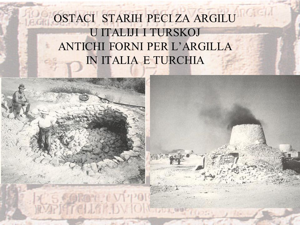 OSTACI STARIH PECI ZA ARGILU U ITALIJI I TURSKOJ ANTICHI FORNI PER LARGILLA IN ITALIA E TURCHIA