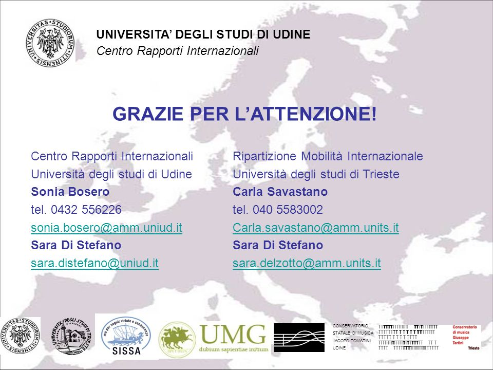 CONSERVATORIO STATALE DI MUSICA JACOPO TOMADINI UDINE UNIVERSITA DEGLI STUDI DI UDINE Centro Rapporti Internazionali GRAZIE PER LATTENZIONE.