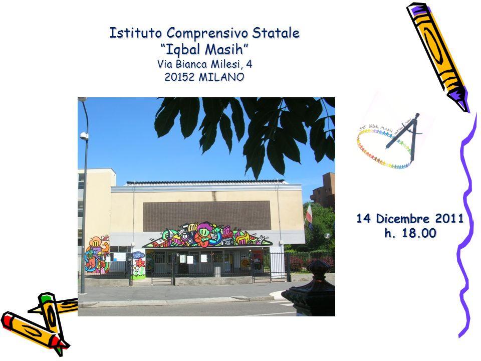 Istituto Comprensivo Statale Iqbal Masih Via Bianca Milesi, 4 20152 MILANO 14 Dicembre 2011 h.