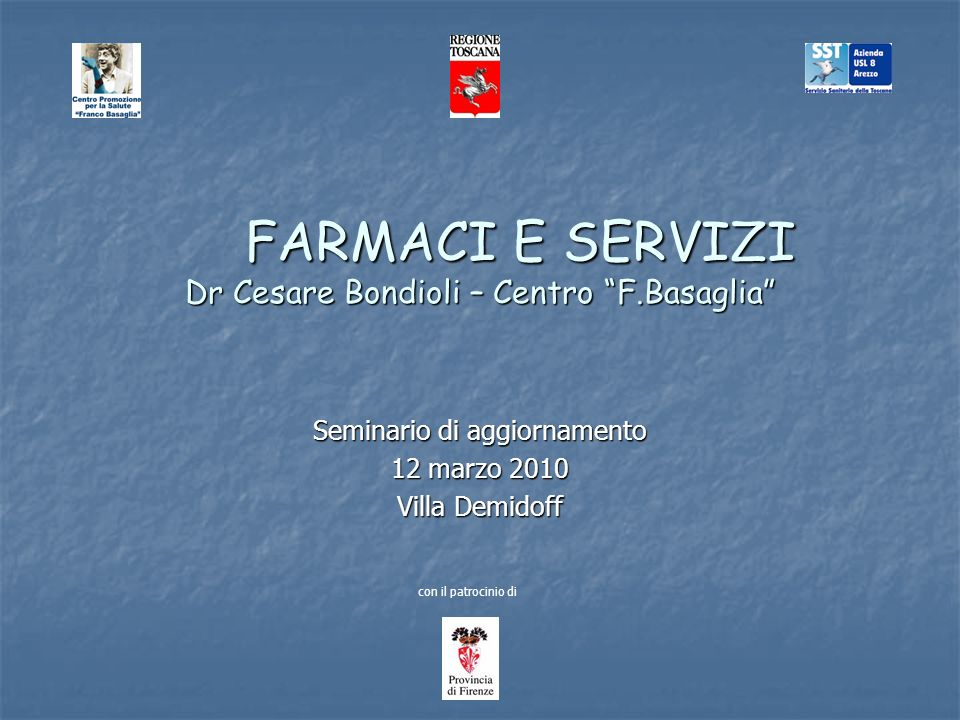FARMACI E SERVIZI Dr Cesare Bondioli – Centro F.Basaglia FARMACI E SERVIZI Dr Cesare Bondioli – Centro F.Basaglia Seminario di aggiornamento 12 marzo