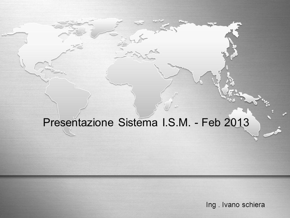 Presentazione Sistema I.S.M. - Feb 2013 Ing. Ivano schiera