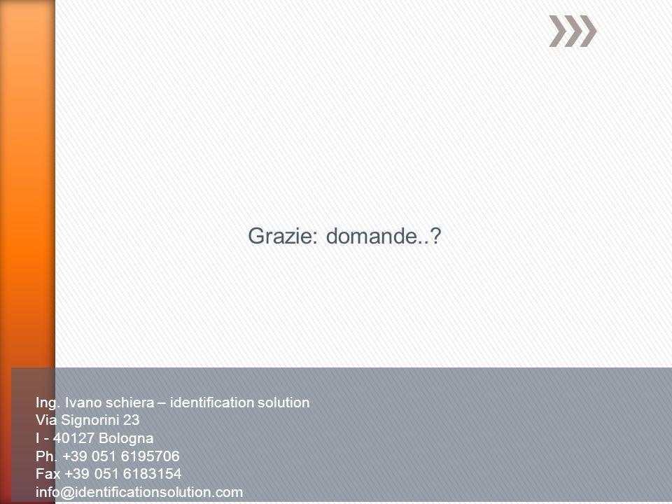 Ing. Ivano schiera – identification solution Via Signorini 23 I - 40127 Bologna Ph. +39 051 6195706 Fax +39 051 6183154 info@identificationsolution.co