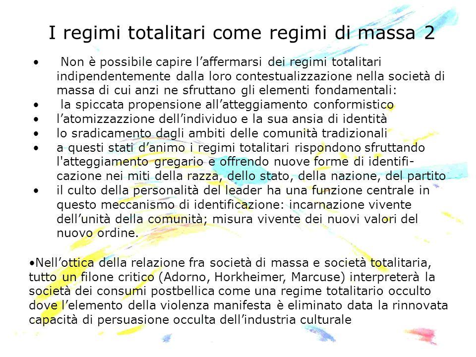 I regimi totalitari come regimi di massa 2 Non è possibile capire laffermarsi dei regimi totalitari indipendentemente dalla loro contestualizzazione n