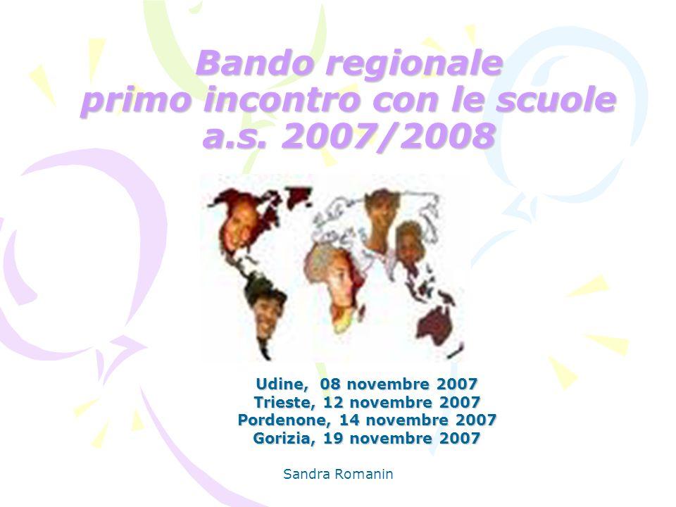 Sandra Romanin Bando regionale primo incontro con le scuole a.s. 2007/2008 Udine, 08 novembre 2007 Trieste, 12 novembre 2007 Pordenone, 14 novembre 20
