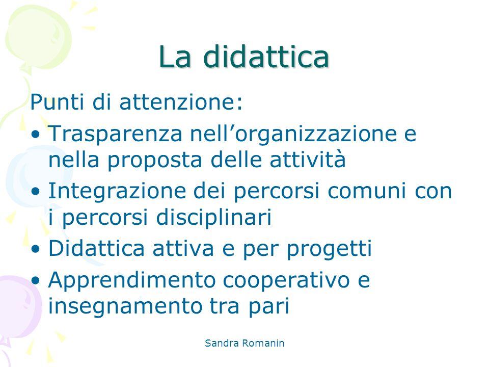 Sandra Romanin La didattica Punti di attenzione: Trasparenza nellorganizzazione e nella proposta delle attività Integrazione dei percorsi comuni con i