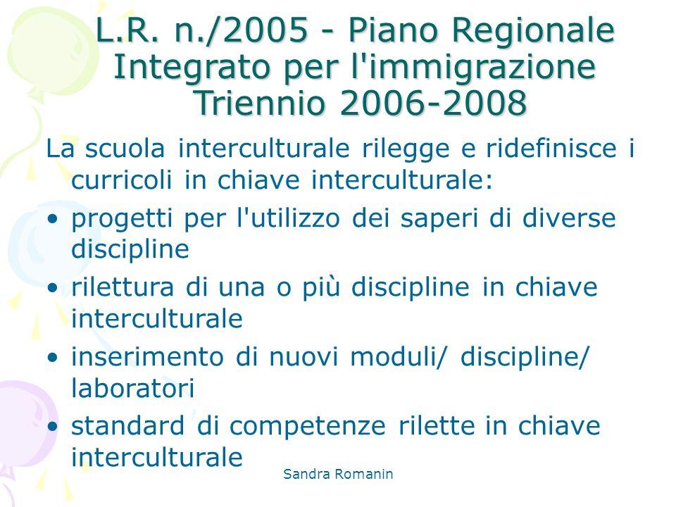 Sandra Romanin L.R. n./2005 - Piano Regionale Integrato per l'immigrazione Triennio 2006-2008 La scuola interculturale rilegge e ridefinisce i currico
