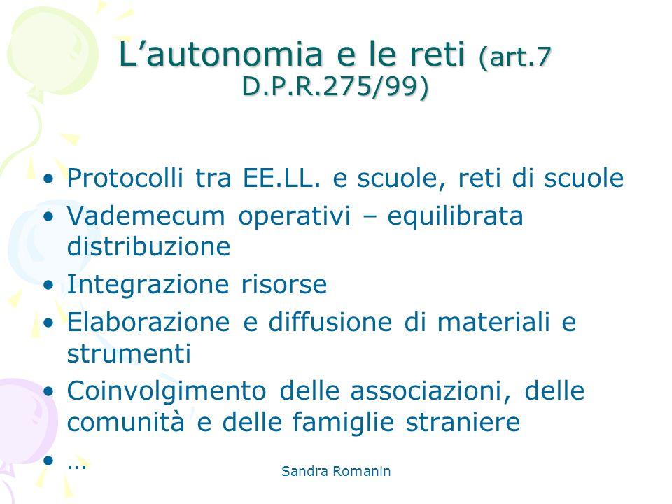 Sandra Romanin Lautonomia e le reti (art.7 D.P.R.275/99) Protocolli tra EE.LL. e scuole, reti di scuole Vademecum operativi – equilibrata distribuzion
