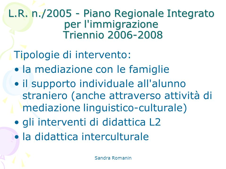Sandra Romanin L.R. n./2005 - Piano Regionale Integrato per l'immigrazione Triennio 2006-2008 Tipologie di intervento: la mediazione con le famiglie i