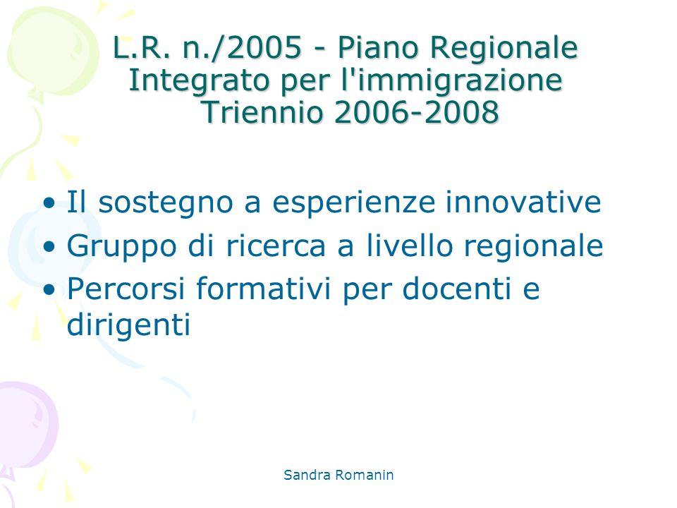Sandra Romanin L.R. n./2005 - Piano Regionale Integrato per l'immigrazione Triennio 2006-2008 Il sostegno a esperienze innovative Gruppo di ricerca a