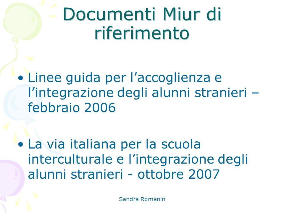 Sandra Romanin Documenti Miur di riferimento Linee guida per laccoglienza e lintegrazione degli alunni stranieri – febbraio 2006 La via italiana per l