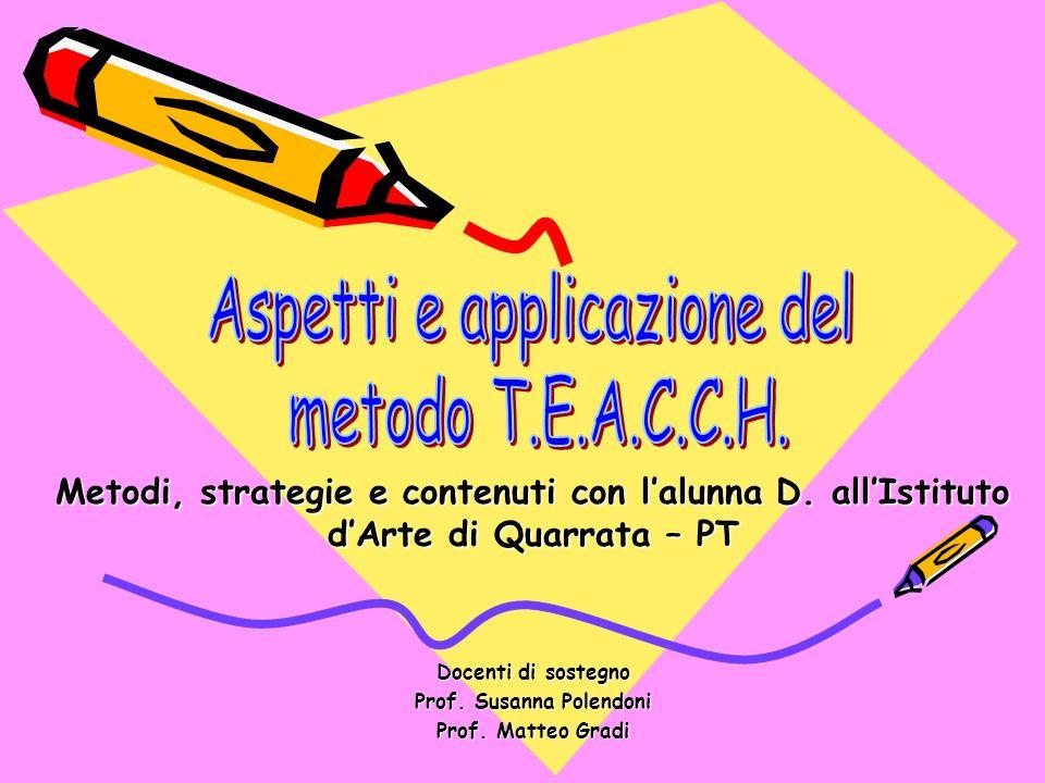 Metodi, strategie e contenuti con lalunna D. allIstituto dArte di Quarrata – PT Docenti di sostegno Prof. Susanna Polendoni Prof. Matteo Gradi
