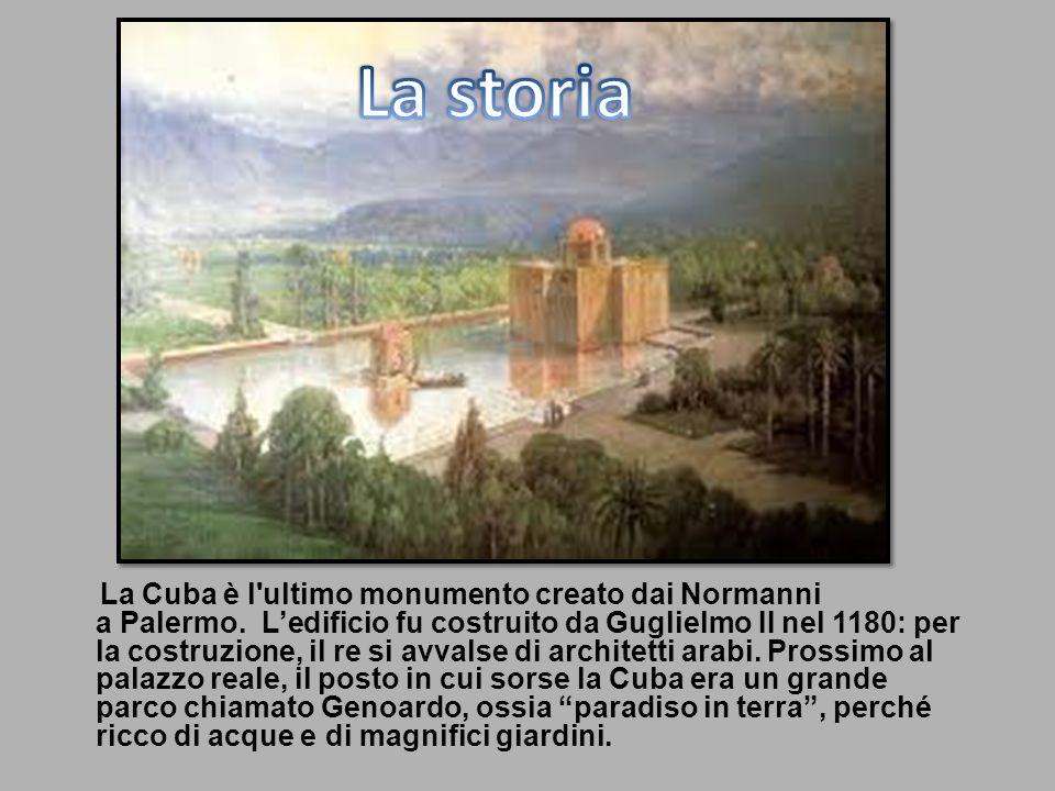 La Cuba è l'ultimo monumento creato dai Normanni a Palermo. Ledificio fu costruito da Guglielmo II nel 1180: per la costruzione, il re si avvalse di a