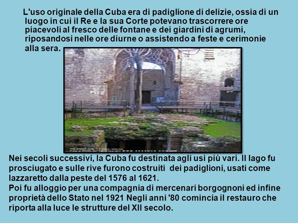 L'uso originale della Cuba era di padiglione di delizie, ossia di un luogo in cui il Re e la sua Corte potevano trascorrere ore piacevoli al fresco de