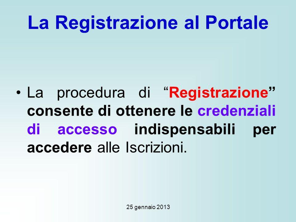 25 gennaio 2013 La Registrazione al Portale La procedura di Registrazione consente di ottenere le credenziali di accesso indispensabili per accedere alle Iscrizioni.