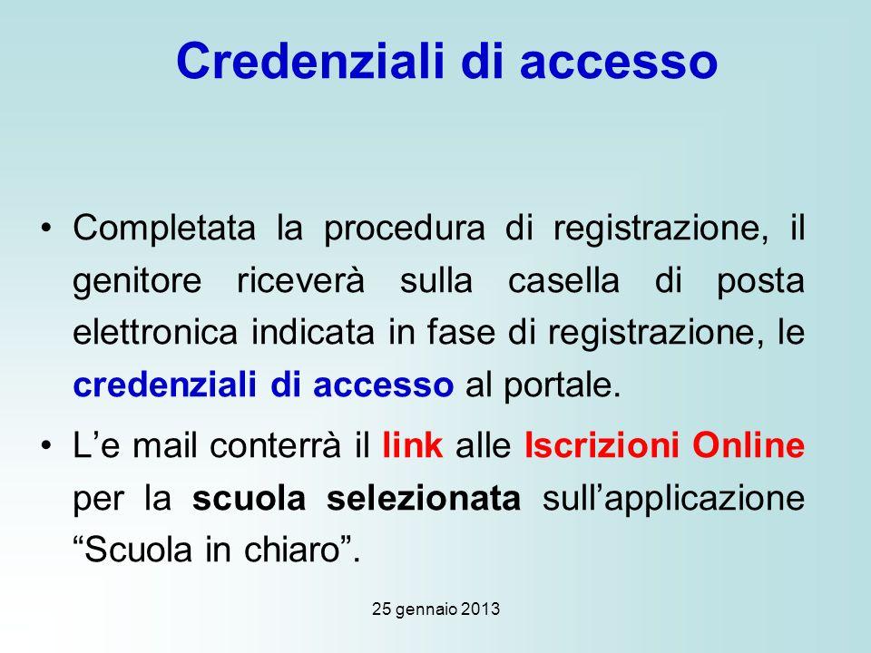 25 gennaio 2013 Credenziali di accesso Completata la procedura di registrazione, il genitore riceverà sulla casella di posta elettronica indicata in fase di registrazione, le credenziali di accesso al portale.