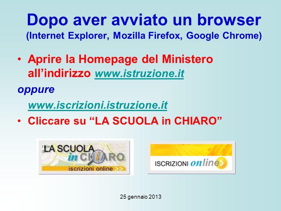 25 gennaio 2013 Dopo aver avviato un browser (Internet Explorer, Mozilla Firefox, Google Chrome) Aprire la Homepage del Ministero allindirizzo www.istruzione.itwww.istruzione.it oppure www.iscrizioni.istruzione.it Cliccare su LA SCUOLA in CHIARO